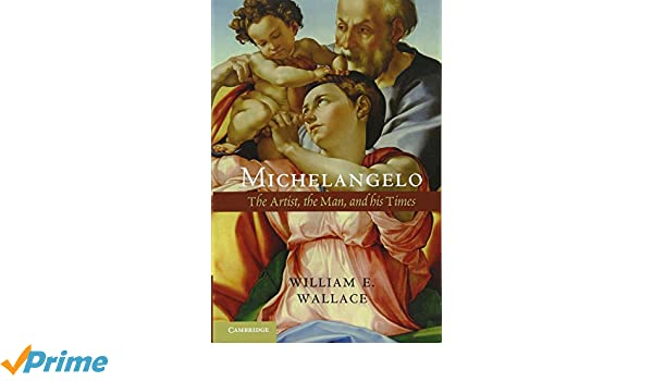 the Man and his Times Michelangelo The Artist