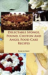 Delectable Sponge, Pound, Chiffon And Angel Food Cake Recipe (English Edition)
