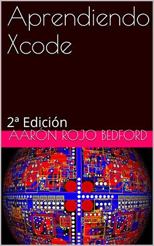 Aprendiendo Xcode: 2ª Edición por Aarón Rojo Bedford