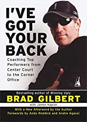 I've Got Your Back: Coaching Top Performers from Center Court to the Corner Office by Brad Gilbert (2005-05-31)