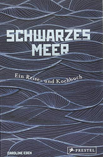 Schwarzes Meer: Ein Reise- und Kochbuch