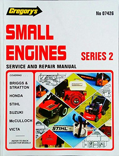 Gregory's Motoring Books and Guides: Small Engines Series 2: Covering Suzuki, Stihl, Victa Power Torque Mcculloch Two Stroke Engines, Briggs, Stratton and Honda Four Stroke (Manual Repair Stratton)