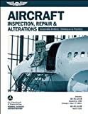 Aircraft Inspection, Repair & Alterations 2013: Acceptable Methods, Techniques & Practices (FAA AC 43.13-1b and 43.13-2B) (FAA Handbooks Series)