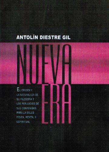 NUEVA ERA (Origen y la naturaleza de su filosofía, y los perjuicios de sus contenidos para la salud física, mental y espiritual) por Antolín Diestre Gil
