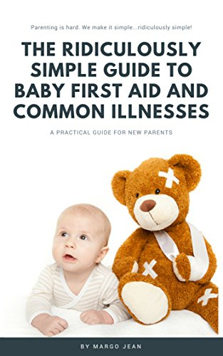 The Ridiculously Simple Guide to Baby First Aid and Common Illnesses: A Practical Guide For New Parents (Ridiculously Simple Parenting Book 1) (English Edition)