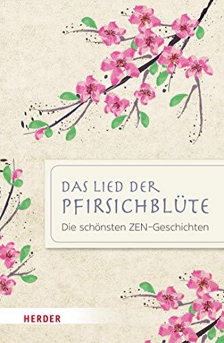 Das Lied der Pfirsichblüte: Die schönsten ZEN-Geschichten