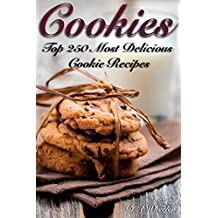 COOKIES: THE TOP 250 MOST DELICIOUS COOKIE RECIPES (Cookie recipe book, cookie bars, making cookies, best cookie recipes, recipe book) (English Edition)