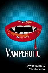Vamperotic - 15 Erotic Vampire Short Stories - Volume 1 (English Edition)