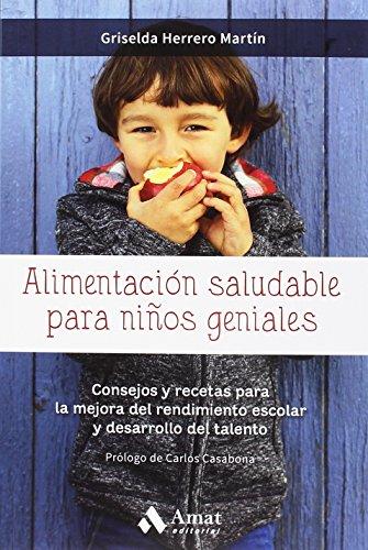 Alimentación saludable para niños geniales : consejos y recetas para la mejora del rendimiento escolar y desarrollo del talento por Griselda Herrero Martín