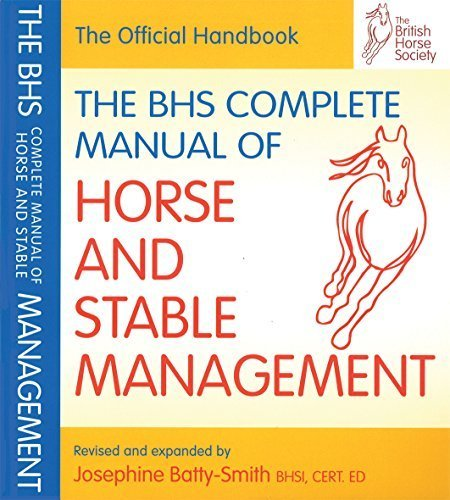The BHS Complete Manual of Horse & Stable Management (British Horse Society) by Josephine Batty-Smith BHSI (2008-09-01)