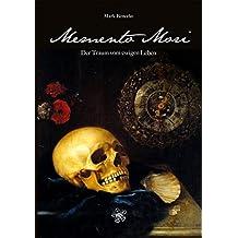 Memento Mori: Der Traum vom ewigen Leben