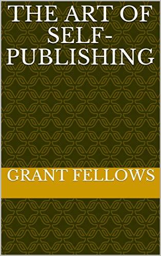 The Art of Self-Publishing (English Edition)