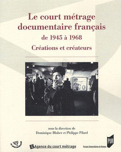 Le court métrage documentaire français de 1945 à 1968 : Créations et créateurs par Dominique Blüher