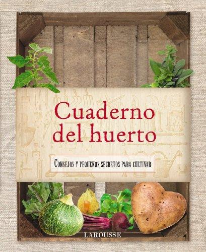 Cuaderno del huerto (Larousse - Libros Ilustrados/ Prácticos - Ocio Y Naturaleza - Jardinería - Larousse De...) por Larousse Editorial