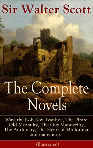 the-complete-novels-of-sir-walter-scott-waverly-rob-roy-ivanhoe-the-pirate-old-mortality-the-guy-man