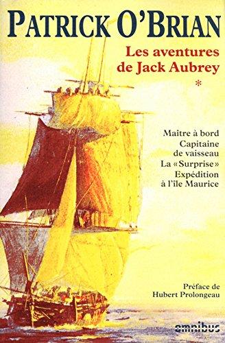 Les aventures de Jack Aubrey, Tome 1 : Maître à bord ; Capitaine de vaisseau ; La Surprise ; Expédition à l'île Maurice