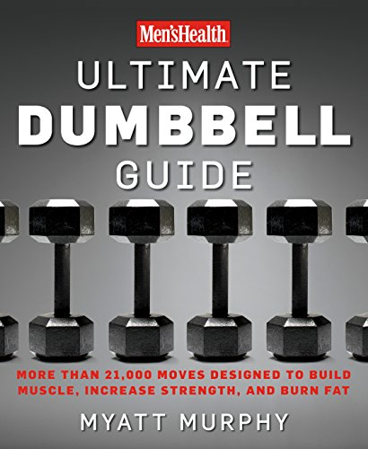 Men's Health Ultimate Dumbbell Guide: More Than 21,000 Moves Designed to Build Muscle, Increase Strength, and Burn Fat (English Edition) por Myatt Murphy