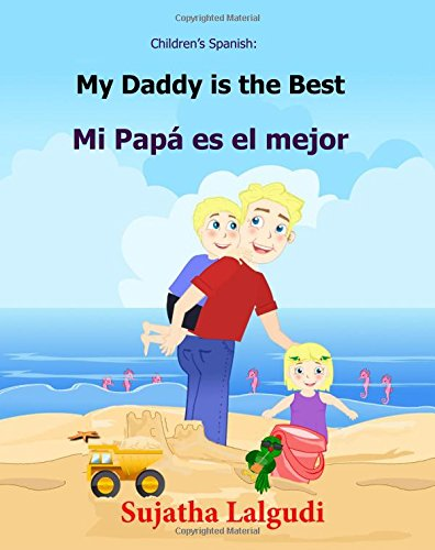 My Daddy is the Best! Mi Papá es el mejor!: Libros para niños (Cuentos para Dormir 3-7 Años) Children's Spanish book. Spanish book for kids. 7 (Bilingual Spanish books for children) por Sujatha Lalgudi