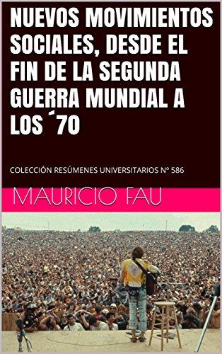 NUEVOS MOVIMIENTOS SOCIALES, DESDE EL FIN DE LA SEGUNDA GUERRA MUNDIAL A LOS ´70: COLECCIÓN RESÚMENES UNIVERSITARIOS Nº 586