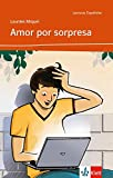 Amor por sorpresa: Spanische Lektüre für das 2. Lernjahr. Mit Annotationen (Lecturas españolas)