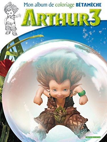 Arthur 3 la guerre des deux mondes: Mon album de coloriage Bétamèche