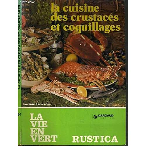 LA CUISINE DES CRUSTACES ET COQUILLAGES / COLLECTION LA VIE EN VERT - RUSTICA