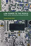 The Low Power to the People: Pirates, Protest, and Politics in Fm Radio Activism (Inside Technology)