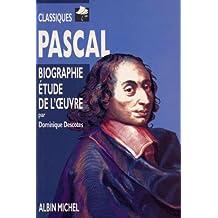 Pascal : Biographie, étude de l'oeuvre