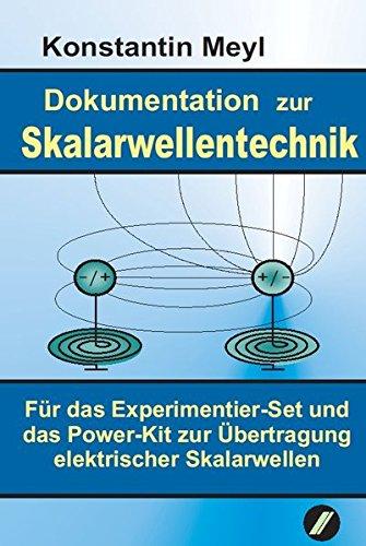 Skalarwellentechnik: Dokumentation zur Skalarwellentechnik für das Experimentier-Set und das Power-Kit zur Übertragung elektrischer Skalarwellen. Für ... Erfahrungsberichte erweiterte 4. Auflage 2012 - Dokumentations-kit