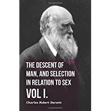 The Descent of Man, and Selection in Relation to Sex - Vol I.