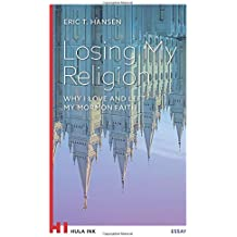Losing My Religion: Why I Love and Left My Mormon Faith