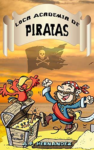 Loca Academia de Piratas: Acción y Aventuras en Isla Cangrejo (8 - 10 años) por A.P. Hernández