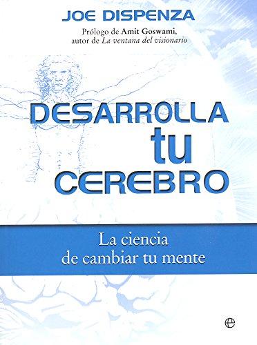 Desarrolla Tu Cerebro - Edición 15ª Aniversario (Fuera de colección) por Joe Dispenza