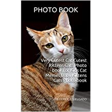 Very Cutest Cat Cutest Kittens Cats Photo book for Kids Cat Memes Baby Kittens Cats Photo book (English Edition)