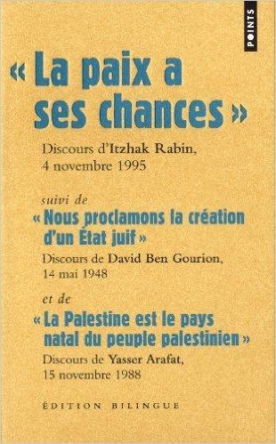 La paix a ses chances, Discours d'Itzhak Rabin, 4 novembre 1995 : Suivi de Nous proclamons la cration d'un tat juif, Discours de Dabic Ben Gourion, ... Arafat, 15 novembre 1988, Edition bilingue de Itzhak Rabin,David Ben Gourion,Yasser Arafat ( 15 avril 2010 )