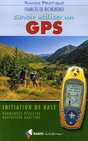 Savoir utiliser un GPS : Initiation de base Randonne pdestre Navigation maritime