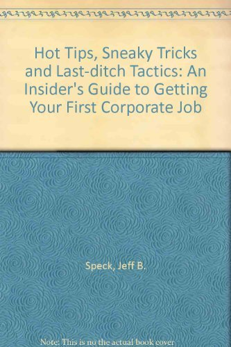 Hot Tips, Sneaky Tricks, and Last-Ditch Tactics: How to Land a Corporate Job by Jeff B. Speck (1989-03-30)