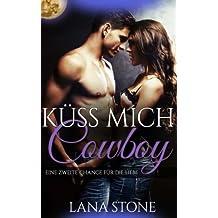 Küss mich, Cowboy!: Eine zweite Chance für die Liebe