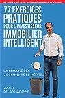 77 Exercices Pratiques pour l'Investisseur Immobilier Intelligent: La semaine des 7 dimanches se mérite... par Delagrandanne