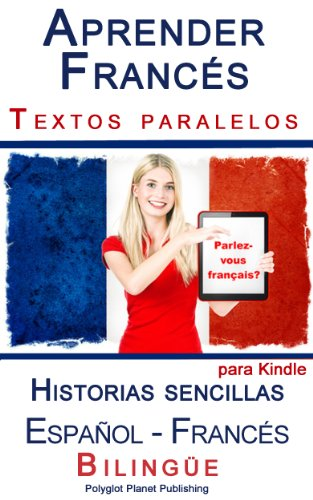 Aprender Francés - Textos paralelos - Historias sencillas (Español - Francés) Bilingüe por Polyglot Planet Publishing