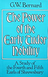 Power of the Early Tudor Nobility: Study of the Fourth and Fifth Earls of Shrewsbury
