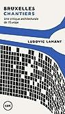 Bruxelles chantiers : Une critique architecturale de l'Europe par Lamant
