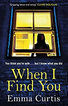 When I Find You: A gripping thriller that will keep you guessing to the final shocking twist by [Curtis, Emma]