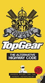 Top Gear: The Alternative Highway Code by [Ministry of Top Gear]