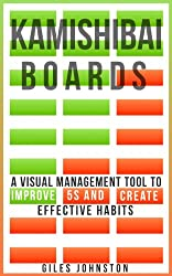 Kamishibai Boards: A Visual Management Tool to Improve 5S and Create Effective Habits (The Business Productivity Series Book 9)