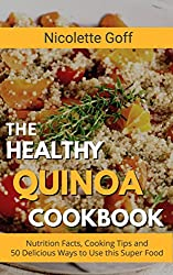 The Healthy Quinoa Cookbook: 50 Delicious Ways to Use This Super Food for a Super You! (English Edition)