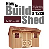 My Shed Plans: How to Build a 12 by 8 ft. Shed: with Illustrations, Drawings, Blueprints, Tutorials & Step by Step Details (English Edition)