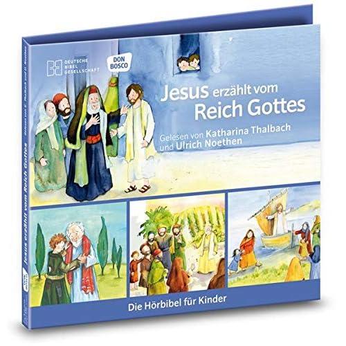 Jesus erzählt vom Reich Gottes. Die Hörbibel für Kinder.: Jesus erzählt vom Reich Gottes. Der verlorene Sohn. Die Arbeiter im Weinberg. Der barmherzige Samariter.