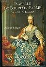 Isabelle de Bourbon-Parme: Petite-fille de Louis XV par Sanger