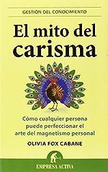 El mito del carisma / The Charisma Myth: Como Cualquier Persona Puede Perfeccionar El Arte Del Magnetismo Personal